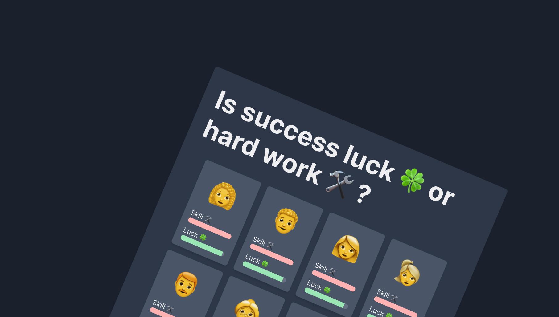 Luck 🍀 or Hard Work 🛠️ ?